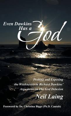 [(Even Dawkins Has a God : Probing and Exposing the Weaknesses in Richard Dawkins' Arguments in