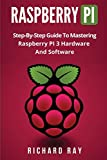 Raspberry Pi: Step-by-step Guide to Mastering Raspberry Pi 3 Hardware and Software; Raspberry Pi 3, Raspberry Pi Programming, Python Programming, C Programming