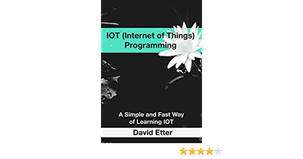 IOT (Internet of Things) Programming: A Simple and Fast Way of Learning IOT
