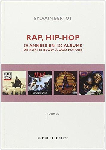Rap, Hip-Hop : Trente années en 150 albums, de Kurtis Blow à Odd Future par Sylvain Bertot