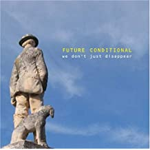 We Don't Just Disappear by Future Conditional (2007-04-03)
