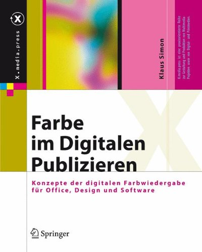 Farbe im Digitalen Publizieren: Konzepte der digitalen Farbwiedergabe für Office, Design und Software: Konzepte Der Digitalen Farbwiedergabe Fur Office, Design Und Software (X.media.press)