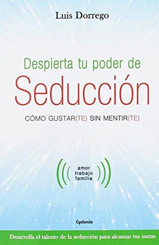 Despierta tu poder de seducción (Vida actual) por Luis Dorrego Funes