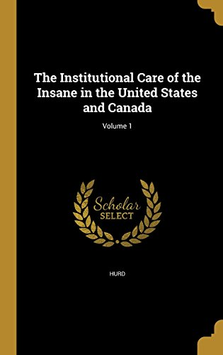 the-institutional-care-of-the-insane-in-the-united-states-and-canada-volume-1