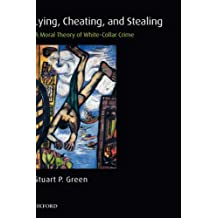 Lying, Cheating, and Stealing: A Moral Theory of White-Collar Crime (Oxford Monographs on Criminal Law and Justice)