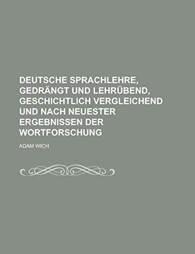 Deutsche Sprachlehre, Gedrangt Und Lehrubend, Geschichtlich Vergleichend Und Nach Neuester Ergebnissen Der Wortforschung
