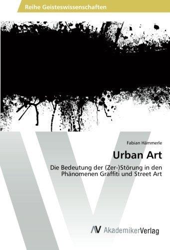 Urban Art: Die Bedeutung der (Zer-)St??rung in den Ph???nomenen Graffiti und Street Art by Fabian H???mmerle (2015-08-17) par Fabian H???mmerle
