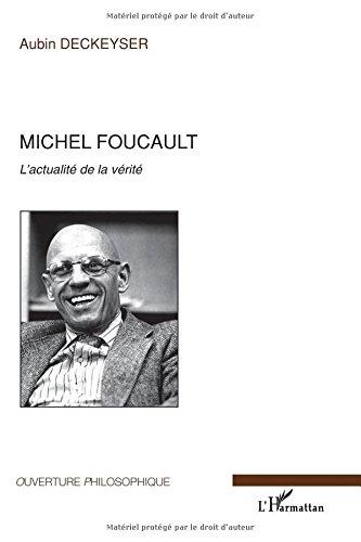 Michel Foucault : L'actualité de la vérité