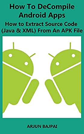 How To Decompile Android Apps: How to Extract Source Code