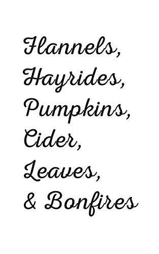Flannels, Hayrides, Pumpkins, Cider, Leaves: Flannels, Hayrides, Pumpkins, Cider, Leaves And Bonfires Fall Notebook - Funny And Cute Family Autumn ... Idea For Cold Weather This Christmas Season!