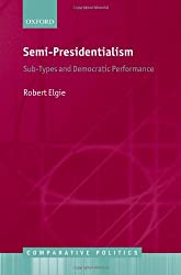 Semi-Presidentialism: Sub-Types And Democratic Performance (Comparative Politics)