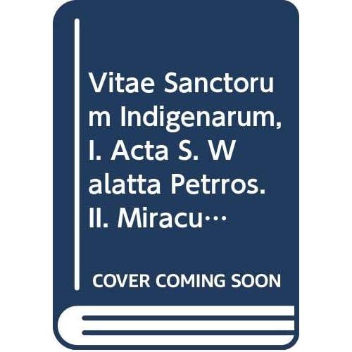 Vitae Sanctorum Indigenarum, I. Acta S. Walatta Petrros. II. Miracula S. Zara-buruk. Aeth. 30 = Aeth. II, 25