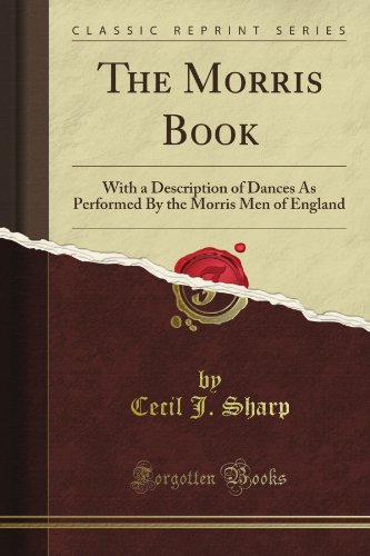 The Morris Book: With a Description of Dances As Performed By the Morris Men of England (Classic Reprint) por Cecil J. Sharp