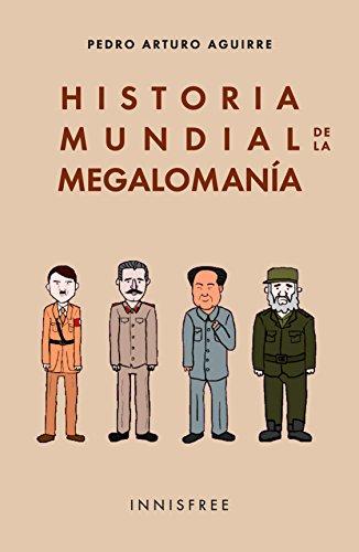 HISTORIA MUNDIAL DE LA MEGALOMANÍA (Spanish Edition)
