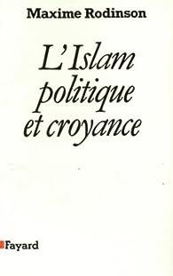 L'Islam, politique et croyance par Maxime Rodinson