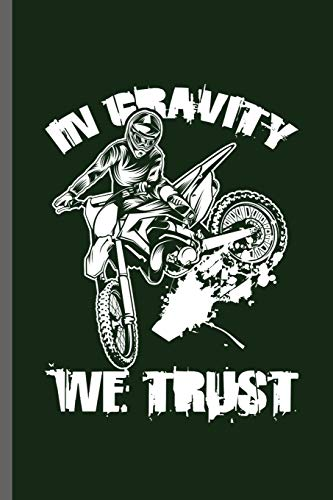 In gravity we trust: Motorcycles Dirt Bike Bikers Riders Racers Motocross Racing Extreme Sports Gift (6
