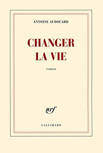 Changer la vie par Antoine Audouard