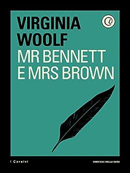 "mr bennett and mrs brown essay virginia woolf Mr bennett and mrs brown – columbia university by aleksandar stevic ""mr bennett and mrs brown"" is a 1923 essay by virginia woolf however, it should be noted."