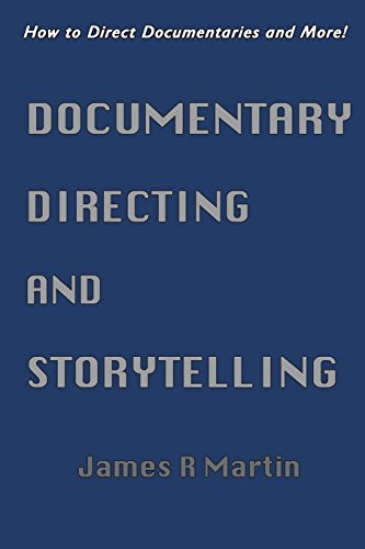 Documentary Directing and Storytelling: How to Direct Documentaries and More! por James R Martin