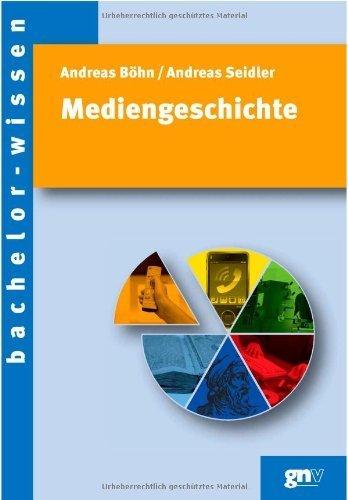 Mediengeschichte: Eine Einführung (bachelor-wissen) von Andreas Böhn (8. Oktober 2008) Broschiert