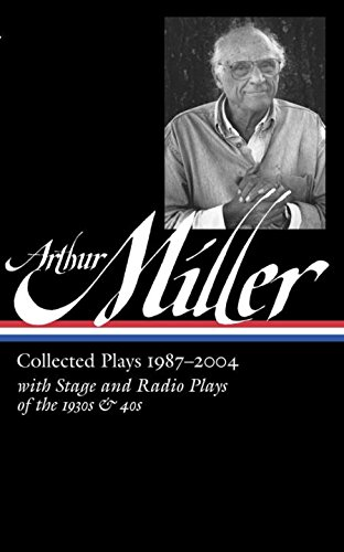 Arthur Miller: Collected Plays 1987-2004 (Library of America)