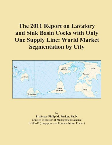 The 2011 Report on Lavatory and Sink Basin Cocks with Only One Supply Line: World Market Segmentation by City (Supply Sink Lines)