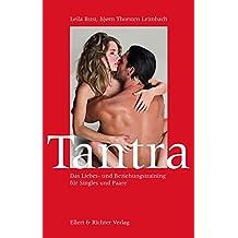 Tantra: Das Liebes- und Beziehungstraining für Singles und Paare