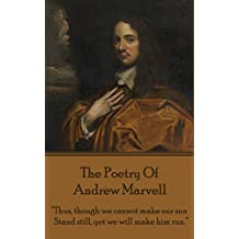 """The Poetry Of Andrew Marvell: """"Thus, though we cannot make our sun, Stand still, yet we will make him run."""""""