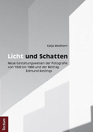 Neue Schatten (Licht und Schatten: Neue Gestaltungsweisen der Fotografie von 1920 bis 1960 und der Beitrag Edmund Kestings)