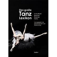 Das große Tanzlexikon: Personen – Werke – Tanzkulturen – Epochen