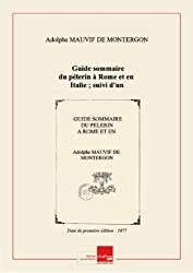 Guide sommaire du pèlerin à Rome et en Italie ; suivi d'un Petit manuel de conversation / par A. Mauvif de Montergon [Edition de 1877]
