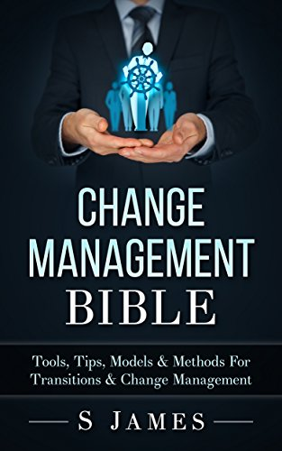 Change Management Bible: Tools, Tips, Models & Methods For Transitions & Change Management (English Edition)