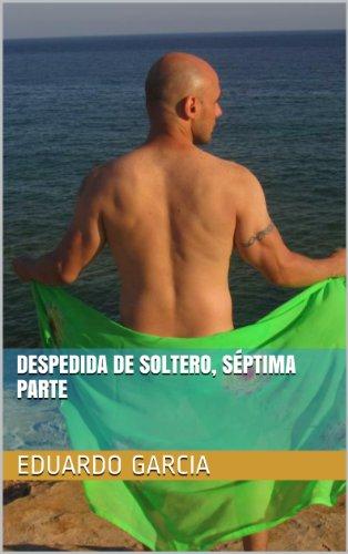 Despedida de soltero, séptima parte por Eduardo Garcia