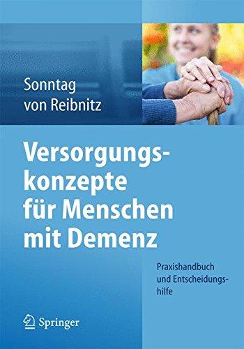 Versorgungskonzepte für Menschen mit Demenz: Praxishandbuch und Entscheidungshilfe