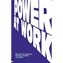 Power at Work: The Art of Making Things Happen