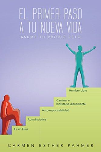 El Primer Paso a Tu Nueva Vida: Asume Tu Propio Reto!!! por Carmen Esther Pahmer
