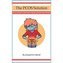 The PCOS Solution: Your guide to clear skin, regular periods and fertility (English Edition)