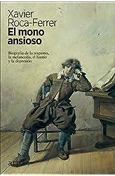Descargar gratis El mono ansioso: Biografía de la angustia, la melancolía, el hastío y la depresión en .epub, .pdf o .mobi