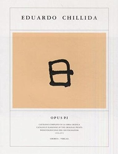 Eduardo Chillida: Opus, Catalogue Raisonne of the Original Prints / Catàlogo completo de la obra gráfica P.I 1959-1972 por Martin Van Der Koelen