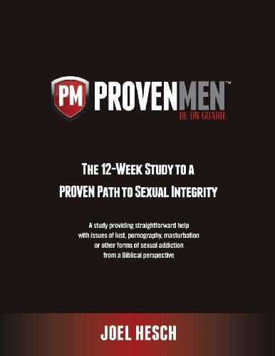 Proven Men The 12 Week Study To A Proven Path To Sexual Integrity A Study Providing Straightforward Help With