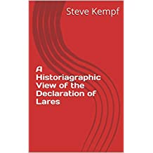 A Historiagraphic View of the Declaration of Lares (English Edition)