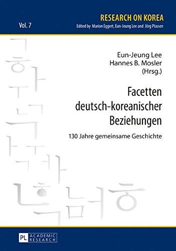 Facetten deutsch-koreanischer Beziehungen: 130 Jahre gemeinsame Geschichte (Research on Korea, Band 7)