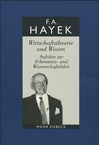 Gesammelte Schriften in deutscher Sprache: Abt. A Band 1: Wirtschaftstheorie und Wissen. Aufsätze zur Erkenntnis- und Wissenschaftslehre