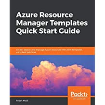 Azure Resource Manager Templates Quick Start Guide: Create, deploy, and manage Azure resources with ARM templates using best practices