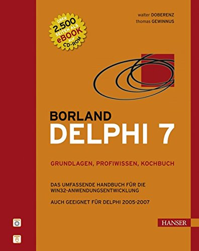 Borland Delphi 7 - Grundlagen, Profiwissen, Kochbuch. Das umfassende Handbuch für die Win32-Anwendungsentwicklung, m. CD-ROM