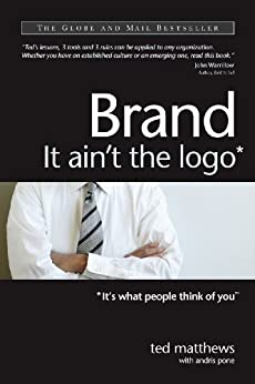 Brand: It Ain't the Logo* (*It's What People Think of You) by [Matthews, Ted, Pone, Andris]