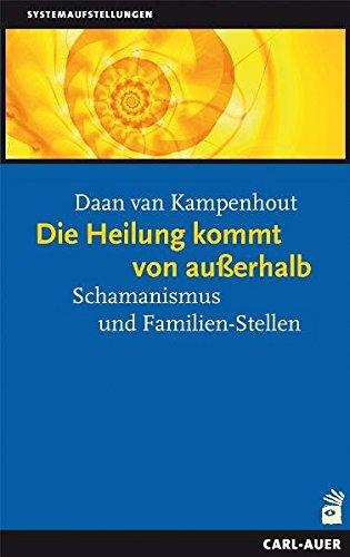 Die Heilung kommt von außerhalb: Schamanismus und Familien-Stellen (Daan Van Kampenhout)
