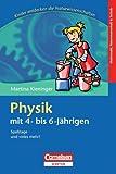 Kinder entdecken die Naturwissenschaften: Physik mit 4- bis 6-Jährigen