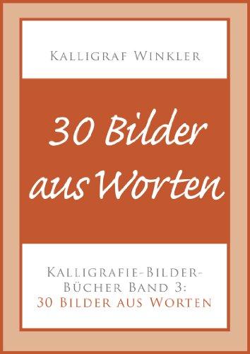 30 Bilder aus Worten - Kalligrafie-Bilder-Buch 3 (Kalligrafie ...