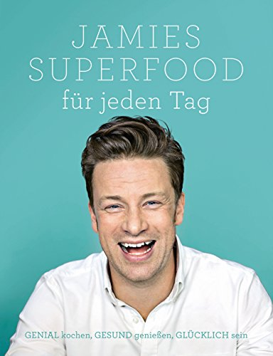 Preisvergleich Produktbild Jamies Superfood für jeden Tag: GENIAL kochen, GESUND genießen, GLÜCKLICH sein